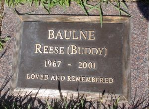 Gravestone of Reese Baulne. It reads: Baulne, Reese (Buddy), 1967-2001, loved and remembered.